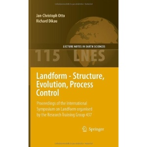 Landform - Structure, Evolution, Process Control: Proceedings of the International Symposium on Landform organised by the Research Training Group 437 (Lecture Notes in Earth Sciences)