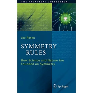 Symmetry Rules: How Science and Nature Are Founded on Symmetry (The Frontiers Collection)