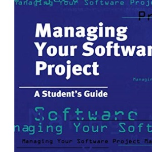 Managing Your Software Project: A Student's Guide