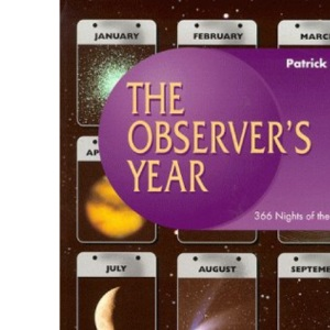The Observer's Year: 366 Nights in the Universe (Practical Astronomy S.)