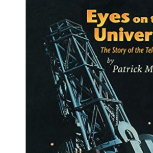 Eyes on the Universe: The Story of the Telescope