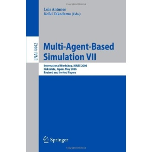 Multi-Agent-Based Simulation VII: International Workshop, MABS 2006, Hakodate, Japan, May 8, 2006, Revised and Invited Papers: No. 7 (Lecture Notes in ... / Lecture Notes in Artificial Intelligence)