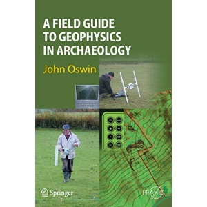 A Field Guide to Geophysics in Archaeology (Springer-Praxis Books)