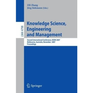 Knowledge Science, Engineering and Management: Second International Conference, KSEM 2007, Melbourne, Australia, November 28-30, 2007, Proceedings ... / Lecture Notes in Artificial Intelligence)