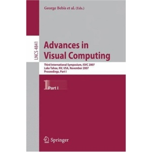 Advances in Visual Computing: Third International Symposium, ISVC 2007, Lake Tahoe, NV, USA, November 26-28, 2007, Proceedings, Part I (Lecture Notes ... Vision, Pattern Recognition, and Graphics)