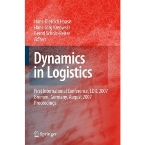 Dynamics in Logistics: First International Conference, LDIC 2007, Bremen, Germany, August 2007. Proceedings