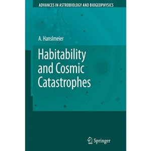 Habitability and Cosmic Catastrophes (Advances in Astrobiology and Biogeophysics)