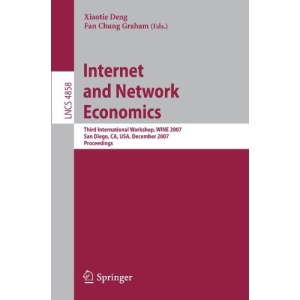 Internet and Network Economics: Third International Workshop,WINE 2007, San Diego, CA, USA, December 12-14, 2007, Proceedings (Lecture Notes in ... Applications, incl. Internet/Web, and HCI)