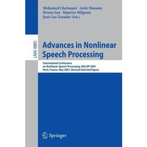 Advances in Nonlinear Speech Processing: International Conference on Non-Linear Speech Processing, NOLISP 2007 Paris, France, May 22-25, 2007 Revised ... / Lecture Notes in Artificial Intelligence)