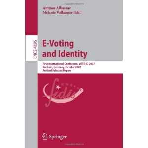 E-Voting and Identity: First International Conference, VOTE-ID 2007, Bochum, Germany, October 4-5, 2007, Revised Selected Papers (Lecture Notes in Computer Science / Security and Cryptology)