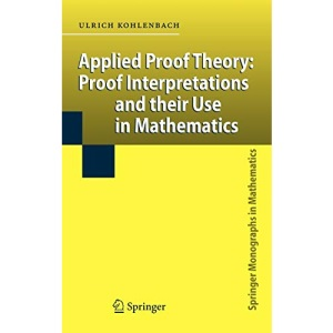 Applied Proof Theory: Proof Interpretations and their Use in Mathematics (Springer Monographs in Mathematics)