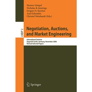 Negotiation, Auctions, and Market Engineering: International Seminar, Dagstuhl Castle, Germany, November 12-17, 2006, Revised Selected Papers (Lecture Notes in Business Information Processing)