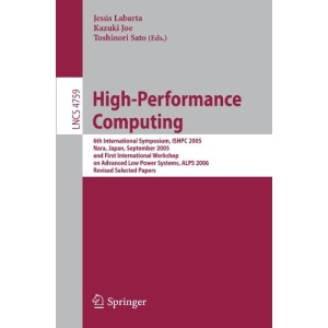 High-Performance Computing: 6th International Symposium, ISHPC 2005, Nara, Japan, September 7-9, 2005, First International Workshop on Advance Low ... Computer Science and General Issues)