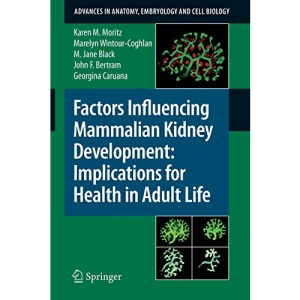 Factors Influencing Mammalian Kidney Development: Implications for Health in Adult Life (Advances in Anatomy, Embryology and Cell Biology)