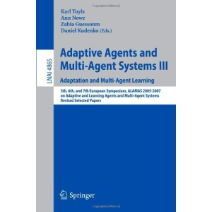Adaptive Agents and Multi-Agent Systems III. Adaptation and Multi-Agent Learning: Adaptation and Multi-Agent Learning, 5th, 6th, and 7th European ... / Lecture Notes in Artificial Intelligence)