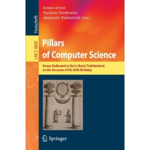 Pillars of Computer Science: Essays Dedicated to Boris (Boaz) Trakhtenbrot on the Occasion of His 85th Birthday (Lecture Notes in Computer Science / Theoretical Computer Science and General Issues)