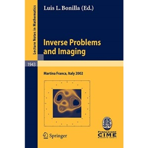 Inverse Problems and Imaging: Lectures given at the C.I.M.E. Summer School held in Martina Franca, Italy, September 15-21, 2002 (Lecture Notes in Mathematics / Fondazione C.I.M.E., Firenze)