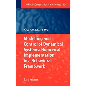 Modelling and Control of Dynamical Systems: Numerical Implementation in a Behavioral Framework: 124 (Studies in Computational Intelligence)
