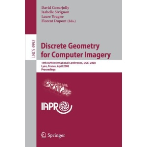 Discrete Geometry for Computer Imagery: 14th IAPR International Conference, DGCI 2008, Lyon, France, April 16-18, 2008, Proceedings (Lecture Notes in ... Vision, Pattern Recognition, and Graphics)