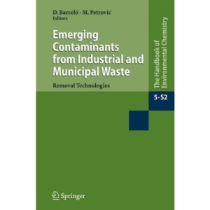 Emerging Contaminants from Industrial and Municipal Waste: Removal technologies: 5 (The Handbook of Environmental Chemistry / Water Pollution)