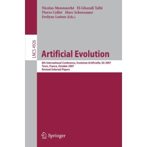 Artificial Evolution: 8th International Conference, Evolution Artificielle, EA 2007 Tours, France, October 29-31, 2007, Revised Selected Papers ... Computer Science and General Issues)