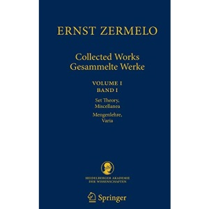 Ernst Zermelo - Collected Works/Gesammelte Werke: Volume I/Band I - Set Theory, Miscellanea/Mengenlehre, Varia: 1 (Schriften der ... der Heidelberger Akademie der Wissenschaften)