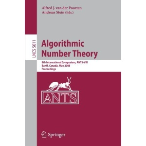 Algorithmic Number Theory: 8th International Symposium, ANTS-VIII Banff, Canada, May 17-22, 2008 Proceedings: 8th International Symposium, ANS-viii ... Computer Science and General Issues)