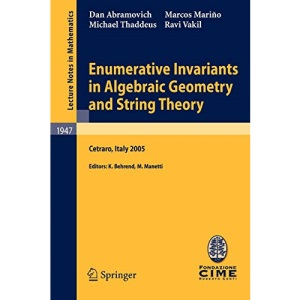 Enumerative Invariants in Algebraic Geometry and String Theory: Lectures given at the C.I.M.E. Summer School held in Cetraro, Italy, June 6-11, 2005: 1947 (Lecture Notes in Mathematics)