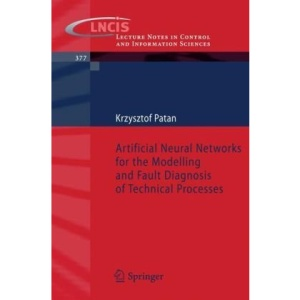 Artificial Neural Networks for the Modelling and Fault Diagnosis of Technical Processes (Lecture Notes in Control and Information Sciences)