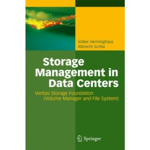 Storage Management in Data Centers: Understanding, Exploiting, Tuning, and Troubleshooting Veritas Storage Foundation: Unterstanding, Exploiting, Tuning, and Troubleshooting Veritas Storage Foundation