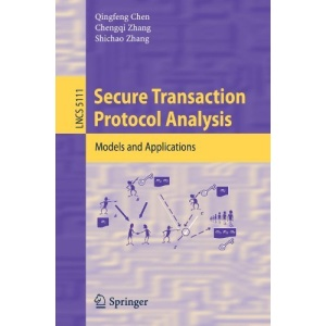 Secure Transaction Protocol Analysis: Models and Applications (Lecture Notes in Computer Science / Programming and Software Engineering)