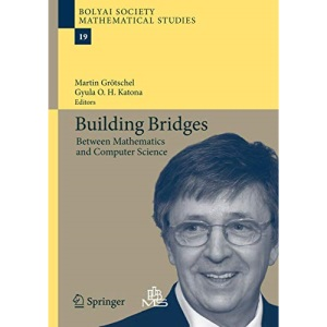 Building Bridges: Between Mathematics and Computer Science (Bolyai Society Mathematical Studies)