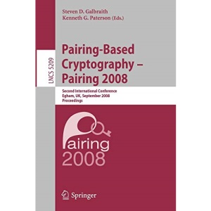 Pairing-Based Cryptography - Pairing 2008: Second International Conference, Egham, UK, September 1-3, 2008, Proceedings (Lecture Notes in Computer Science / Security and Cryptology)