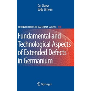 Extended Defects in Germanium: Fundamental and Technological Aspects (Springer Series in Materials Science)