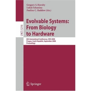 Evolvable Systems: From Biology to Hardware: 8th International Conference, ICES 2008, Prague, Czech Republic, September 21-24, 2008, Proceedings ... Computer Science and General Issues)