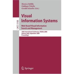 Visual Information Systems. Web-Based Visual Information Search and Management: 10th International Conference, VISUAL 2008, Salerno, Italy, September ... Vision, Pattern Recognition, and Graphics)