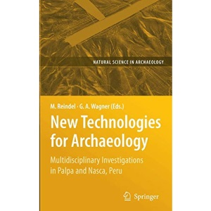 New Technologies for Archaeology: Multidisciplinary Investigations in Palpa and Nasca, Peru (Natural Science in Archaeology)