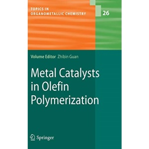 Metal Catalysts in Olefin Polymerization: 26 (Topics in Organometallic Chemistry)