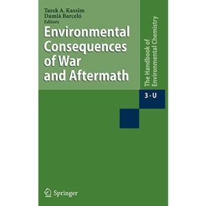 Environmental Consequences of War and Aftermath: The Handbook of Environmental Chemistry 3. Anthropogenic Compounds. Part 3U (The Handbook of Environmental Chemistry / Anthropogenic Compounds)