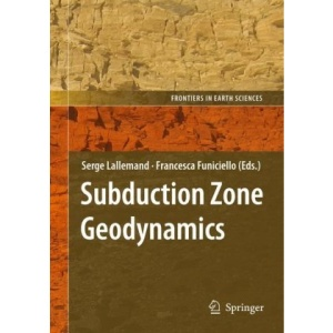 Subduction Zone Geodynamics (Frontiers in Earth Sciences)