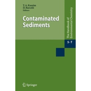 Contaminated Sediments: The Handbook of Enviromental Chemistry 5. Water Pollution. Part 5T (The Handbook of Environmental Chemistry / Water Pollution)