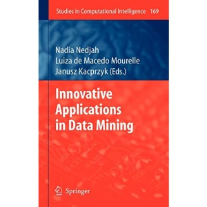 Innovative Applications in Data Mining: 169 (Studies in Computational Intelligence)
