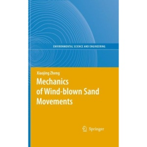 Mechanics of Wind-blown Sand Movements (Environmental Science and Engineering / Environmental Science)