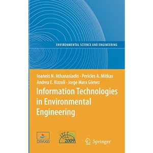 Information Technologies in Environmental Engineering: Proceedings of the 4th International ICSC Symposium Thessaloniki, Greece, May 28-29, 2009: v. 2 ... and Engineering / Environmental Engineering)
