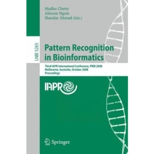 Pattern Recognition in Bioinformatics: Third IAPR International Conference, PRIB 2008, Melbourne, Australia, October 15-17, 2008. Proceedings (Lecture ... Science / Lecture Notes in Bioinformatics)