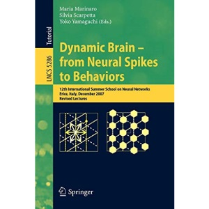 Dynamic Brain - from Neural Spikes to Behaviors: 12th International Summer School on Neural Networks, Erice, Italy, December 5-12, 2007, Revised ... Computer Science and General Issues)