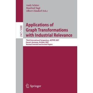 Applications of Graph Transformations with Industrial Relevance: Third International Symposium, AGTIVE 2007, Kassel, Germany, October 10-12, 2007, ... / Programming and Software Engineering)