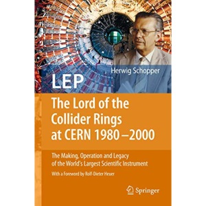 LEP - The Lord of the Collider Rings at CERN 1980-2000: The Making, Operation and Legacy of the World's Largest Scientific Instrument