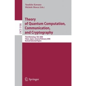 Theory of Quantum Computation, Communication, and Cryptography: Third Workshop, TQC 2008 Tokyo, Japan, January 30 - February 1, 2008, Revised Selected ... Computer Science and General Issues)