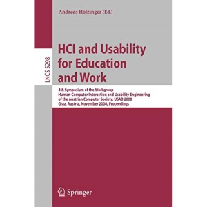 HCI and Usability for Education and Work: 4th Symposium of the Workgroup Human-Computer Interaction and Usability Engineering of the Austrian Computer ... / Programming and Software Engineering)